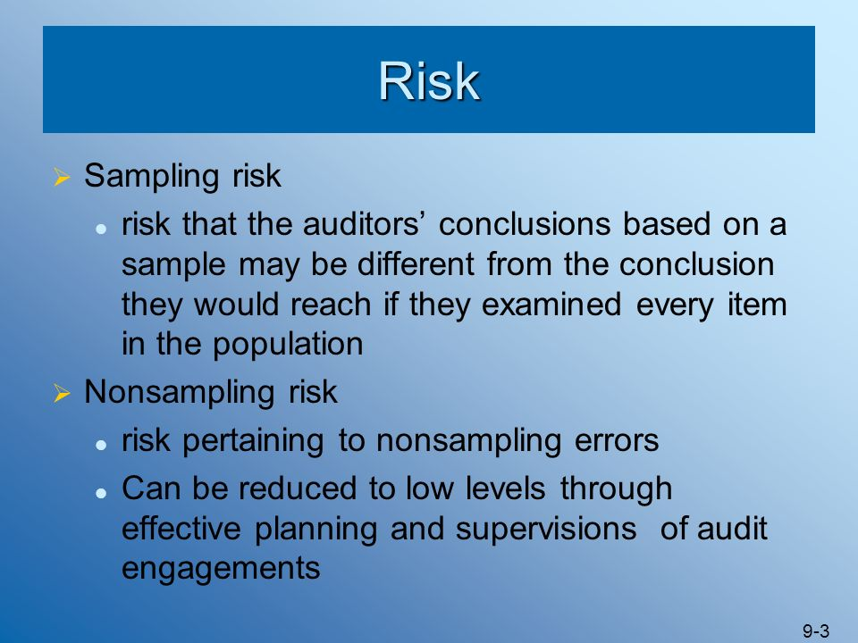 9-4 Nonstatistical Sampling The auditor estimates sampling risk by using professional judgment rather than statistical techniques Provides no means of quantifying sampling risk Sample may be larger than necessary or auditors may unknowingly accept a higher than acceptable degree of sampling risk