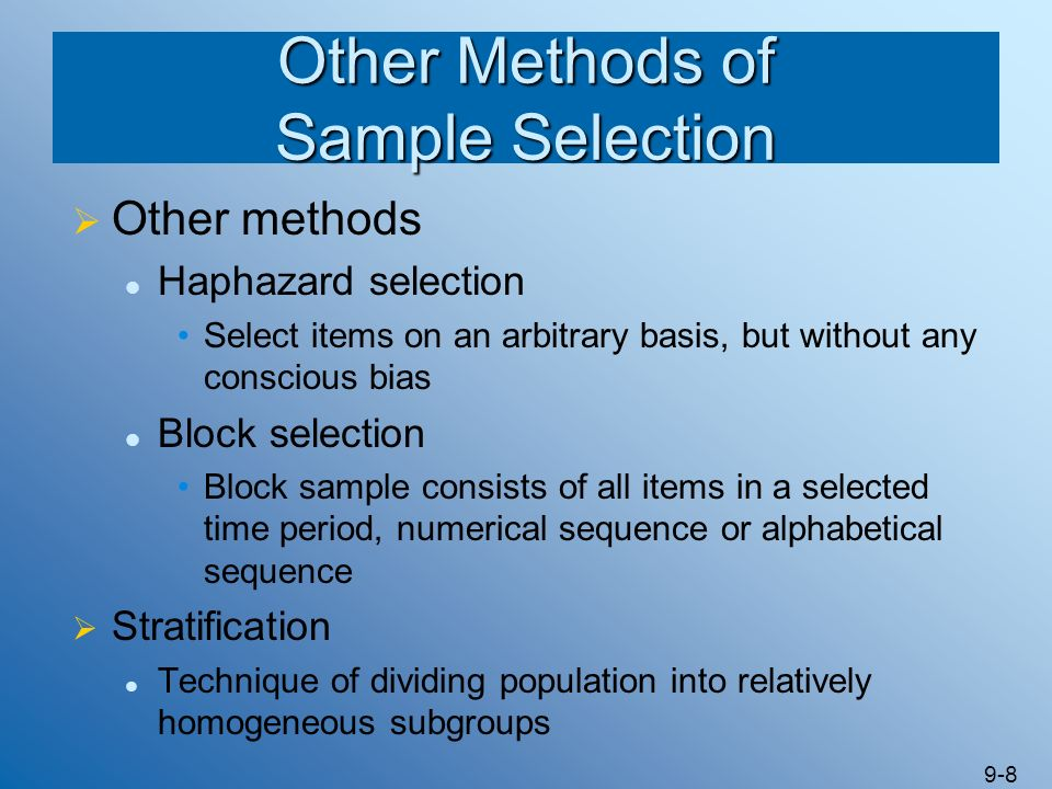 9-8 Other Methods of Sample Selection Other methods Haphazard selection Select items on an arbitrary basis, but without any conscious bias Block selec