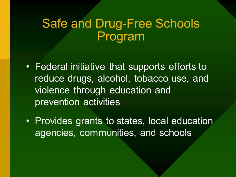 Safe and Drug-Free Schools Program Federal initiative that supports efforts to reduce drugs, alcohol, tobacco use, and violence through education and