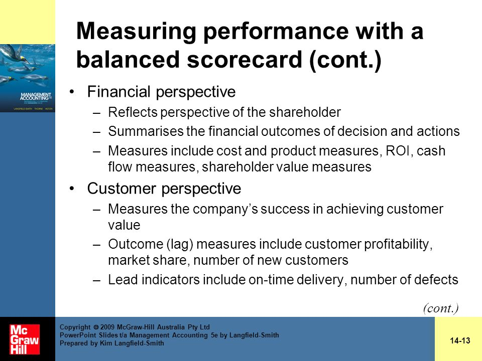 Measuring performance with a balanced scorecard (cont.) Financial perspective –Reflects perspective of the shareholder –Summarises the financial outco