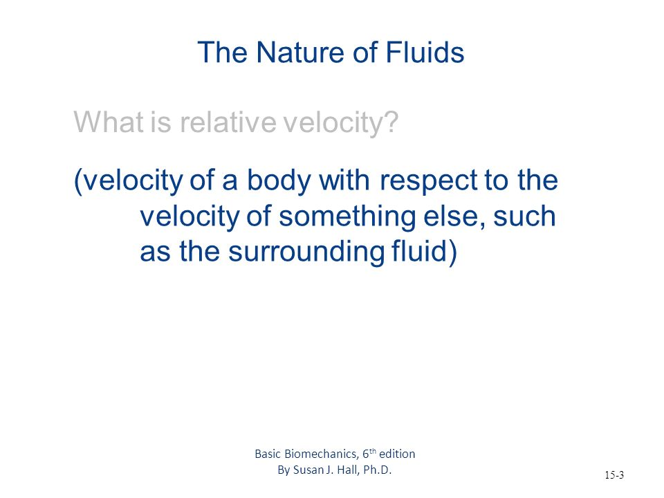 15-3 The Nature of Fluids What is relative velocity? (velocity of a body with respect to the velocity of something else, such as the surrounding fluid
