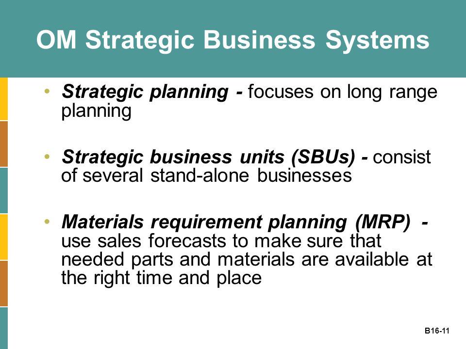 B16-11 OM Strategic Business Systems Strategic planning - focuses on long range planning Strategic business units (SBUs) - consist of several stand-al