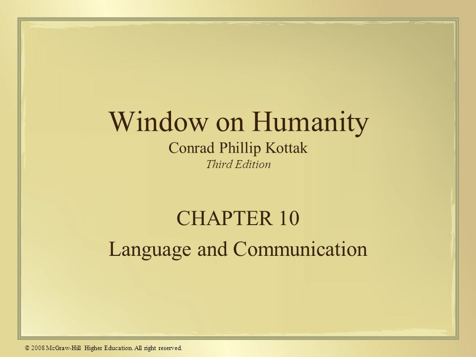 © 2008 McGraw-Hill Higher Education. All right reserved. Window on Humanity Conrad Phillip Kottak Third Edition CHAPTER 10 Language and Communication