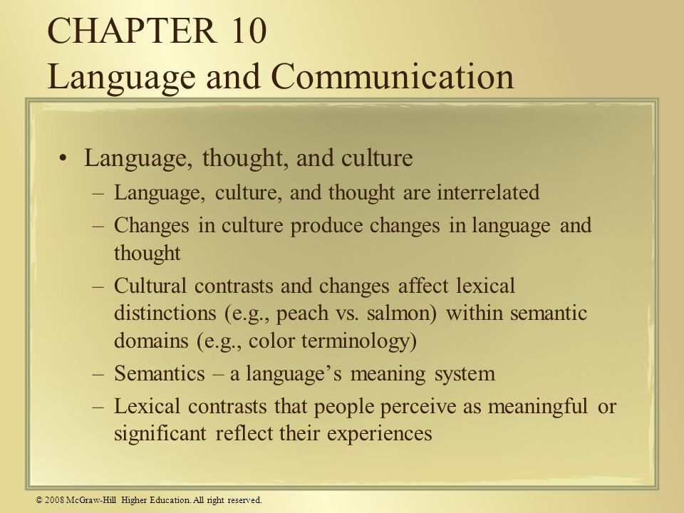 © 2008 McGraw-Hill Higher Education. All right reserved. CHAPTER 10 Language and Communication Language, thought, and culture –Language, culture, and