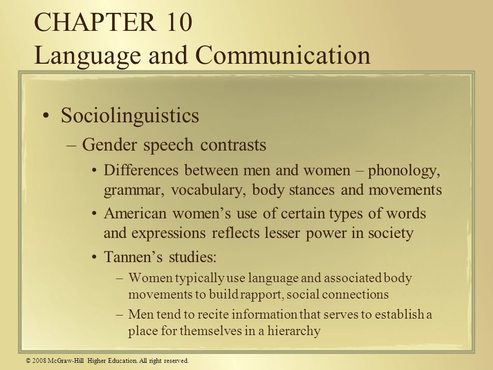 © 2008 McGraw-Hill Higher Education. All right reserved. CHAPTER 10 Language and Communication Sociolinguistics –Gender speech contrasts Differences b