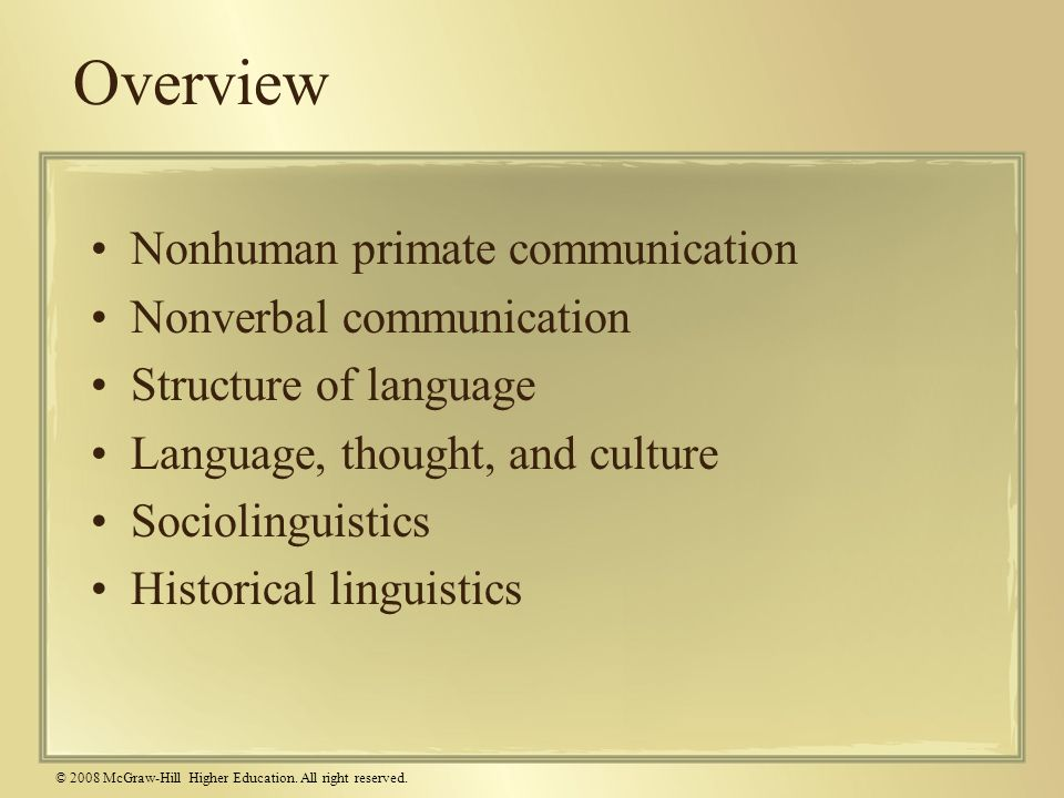 © 2008 McGraw-Hill Higher Education. All right reserved. Overview Nonhuman primate communication Nonverbal communication Structure of language Languag