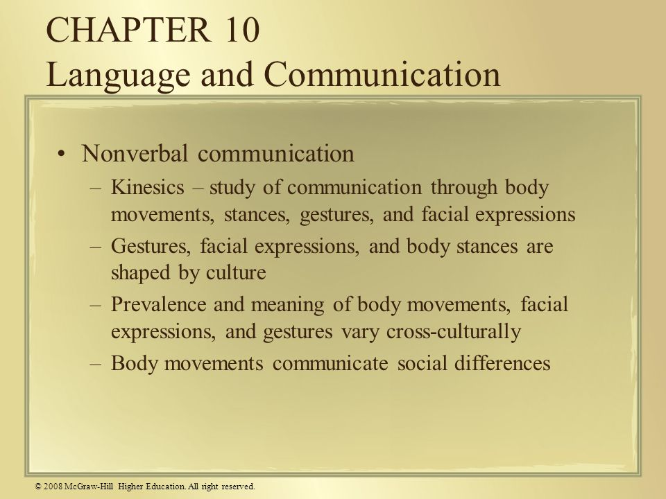 © 2008 McGraw-Hill Higher Education. All right reserved. CHAPTER 10 Language and Communication Nonverbal communication –Kinesics – study of communicat