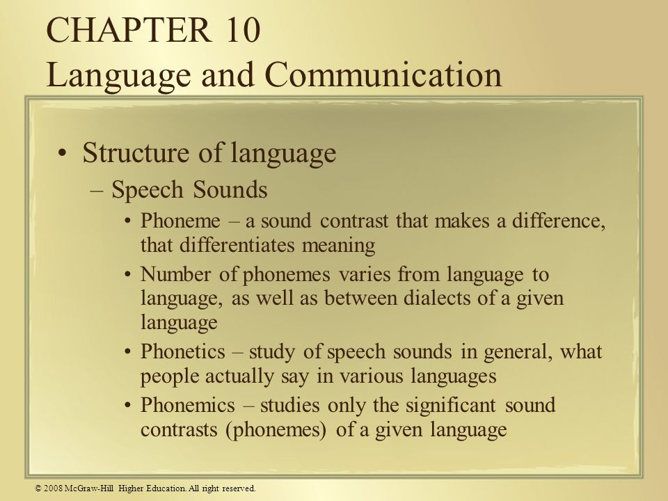 © 2008 McGraw-Hill Higher Education. All right reserved. CHAPTER 10 Language and Communication Structure of language –Speech Sounds Phoneme – a sound