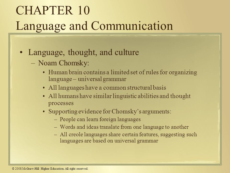 © 2008 McGraw-Hill Higher Education. All right reserved. CHAPTER 10 Language and Communication Language, thought, and culture –Noam Chomsky: Human bra