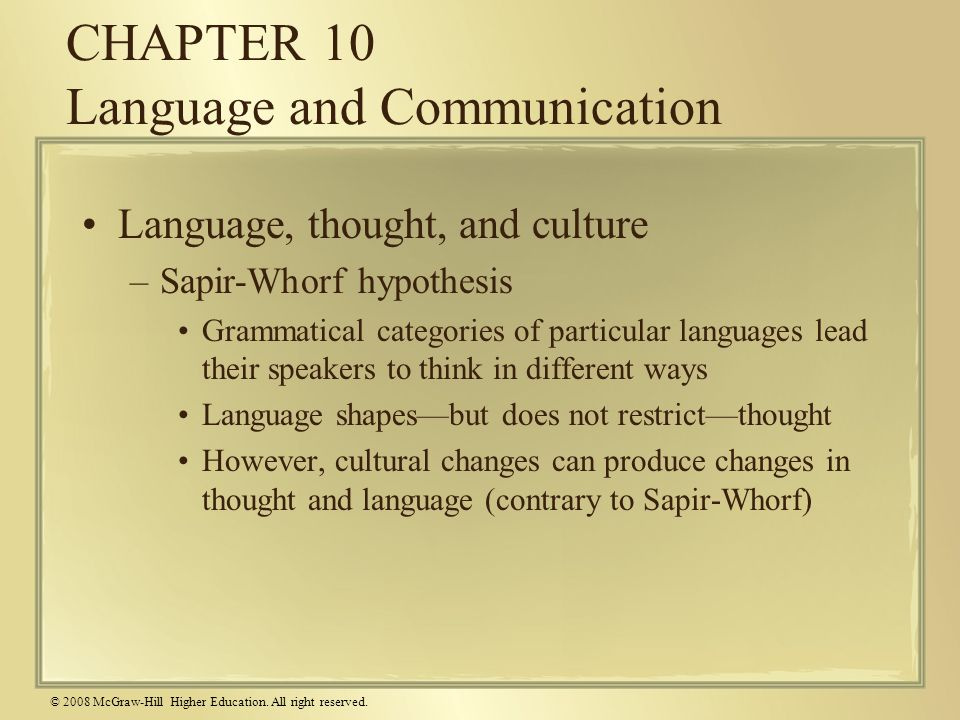 © 2008 McGraw-Hill Higher Education. All right reserved. CHAPTER 10 Language and Communication Language, thought, and culture –Sapir-Whorf hypothesis
