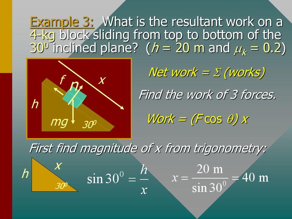 Example 2 (Cont.): +x 40 N x n W = mg 8 m P fkfk Work P = 262 J Work n Work n = Work W = 0 6. Work of friction (Cont.) f k = 3.25 N; x = 8 m Work f =