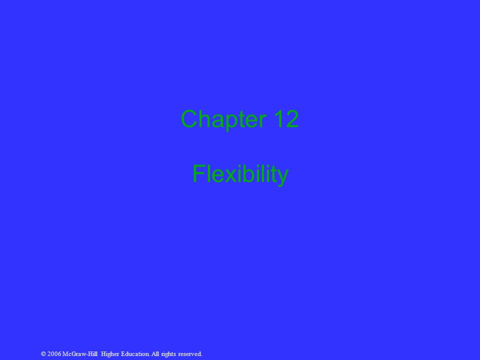 © 2006 McGraw-Hill Higher Education. All rights reserved. Chapter 12 Flexibility