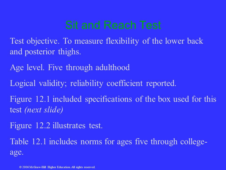© 2006 McGraw-Hill Higher Education. All rights reserved. Sit and Reach Test Test objective. To measure flexibility of the lower back and posterior th