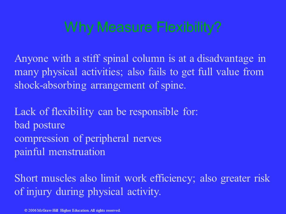 © 2006 McGraw-Hill Higher Education. All rights reserved. Why Measure Flexibility? Anyone with a stiff spinal column is at a disadvantage in many phys