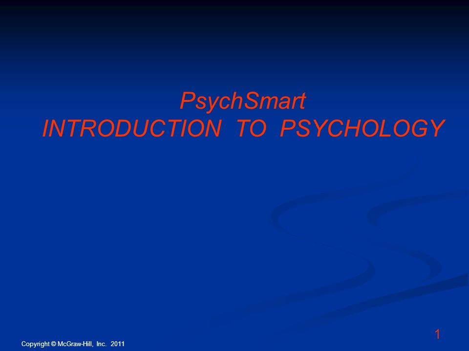 Copyright © McGraw-Hill, Inc. 2011 1 PsychSmart INTRODUCTION TO PSYCHOLOGY