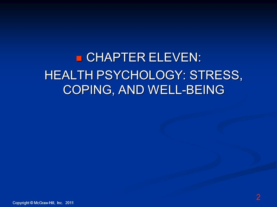 Copyright © McGraw-Hill, Inc. 2011 2 CHAPTER ELEVEN: CHAPTER ELEVEN: HEALTH PSYCHOLOGY: STRESS, COPING, AND WELL-BEING