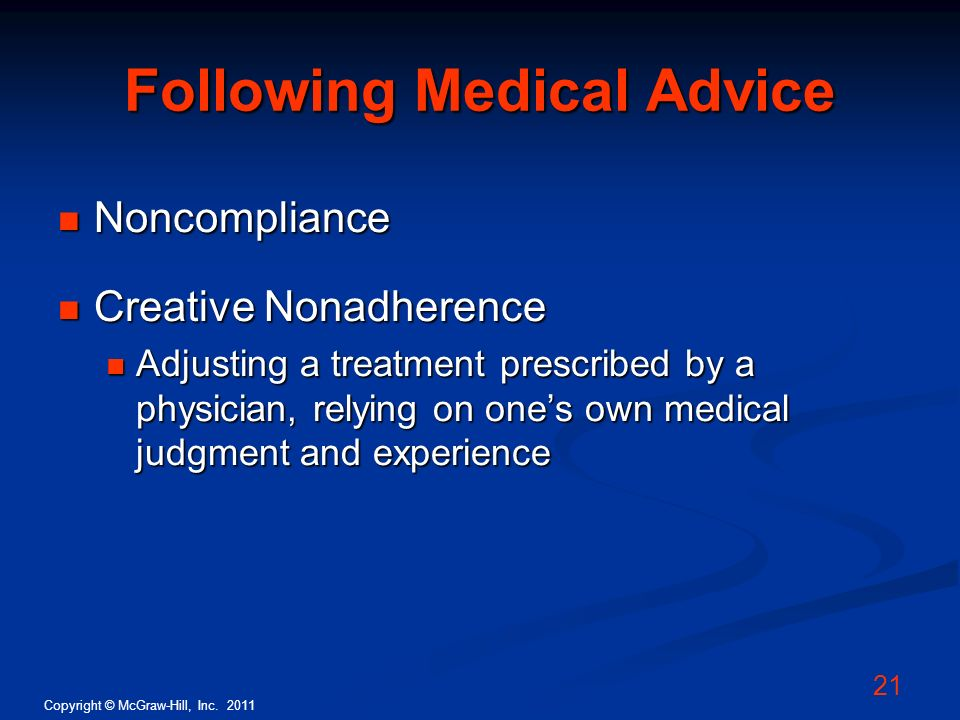 Copyright © McGraw-Hill, Inc. 2011 21 Following Medical Advice Noncompliance Noncompliance Creative Nonadherence Creative Nonadherence Adjusting a tre
