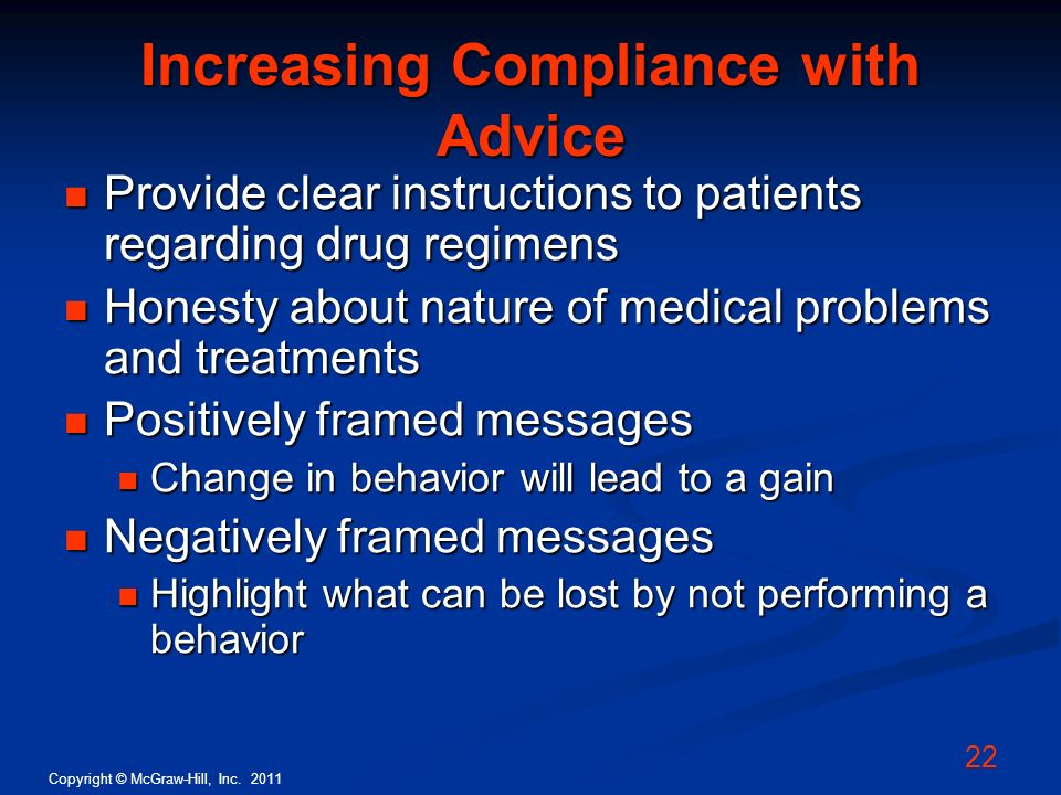 Copyright © McGraw-Hill, Inc. 2011 22 Increasing Compliance with Advice Provide clear instructions to patients regarding drug regimens Provide clear i