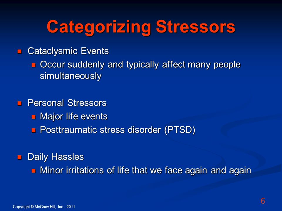 Copyright © McGraw-Hill, Inc. 2011 6 Categorizing Stressors Cataclysmic Events Cataclysmic Events Occur suddenly and typically affect many people simu