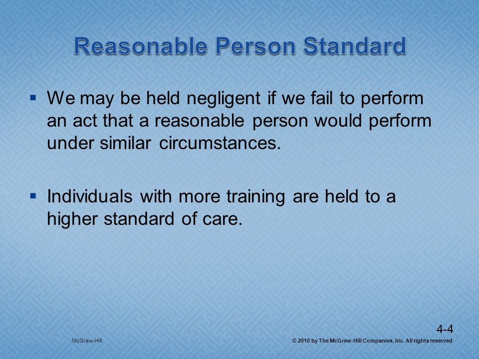 4-4 We may be held negligent if we fail to perform an act that a reasonable person would perform under similar circumstances. Individuals with more tr