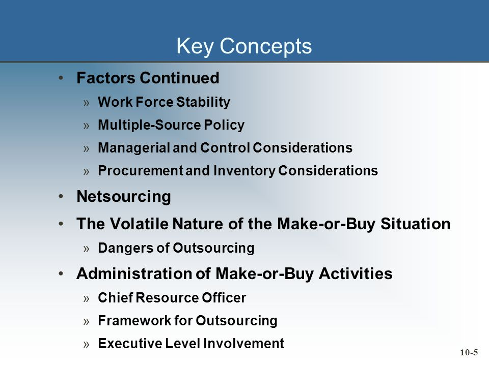 10-26 Concluding Remarks Firms are becoming more aware of the strategic dimension of the make-or-buy decision As technology has advanced, most manufacturing firms have become much more specialized Cost of materials has continued to increase in many industries