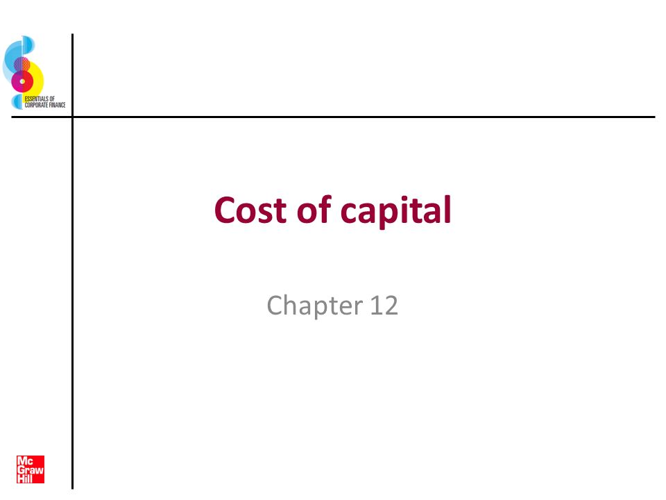 Key concepts and skills Know how to determine a firms cost of equity capital Know how to determine a firms cost of debt Know how to determine a firms overall cost of capital Understand pitfalls of overall cost of capital and how to manage them 12-2 Copyright © 2011 McGraw-Hill Australia Pty Ltd PPTs t/a Essentials of Corporate Finance 2e by Ross et al.