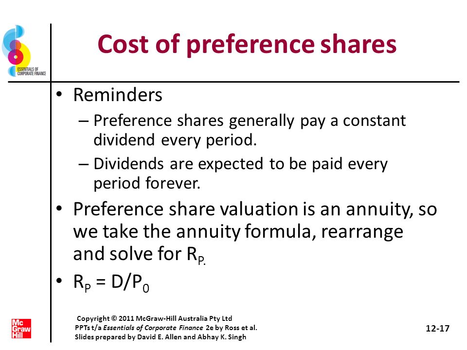 Cost of preference shares Reminders – Preference shares generally pay a constant dividend every period. – Dividends are expected to be paid every peri