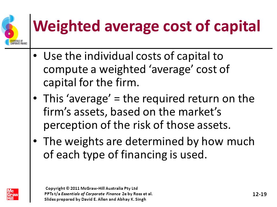 Weighted average cost of capital Use the individual costs of capital to compute a weighted average cost of capital for the firm. This average = the re
