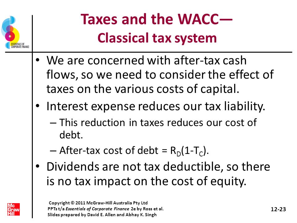 Taxes and the WACC Classical tax system We are concerned with after-tax cash flows, so we need to consider the effect of taxes on the various costs of