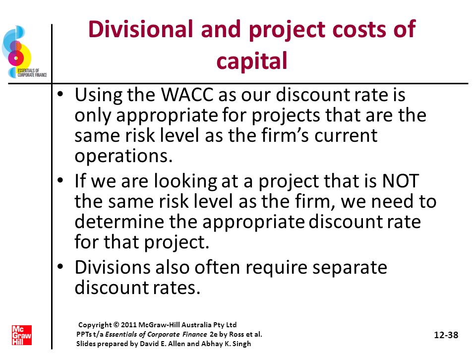 Divisional and project costs of capital Using the WACC as our discount rate is only appropriate for projects that are the same risk level as the firms