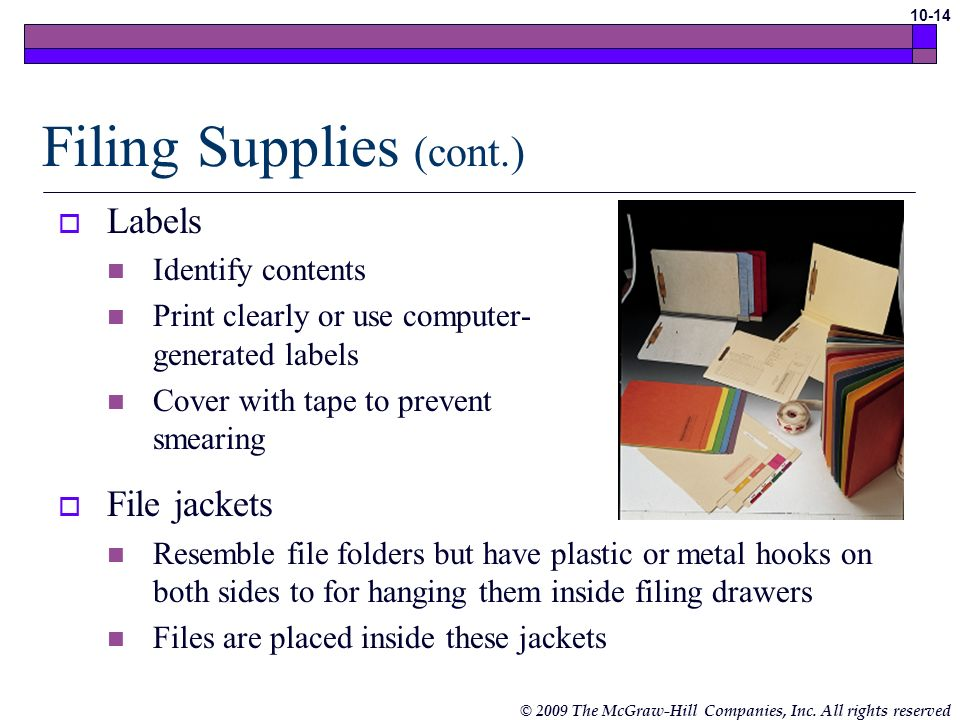 © 2009 The McGraw-Hill Companies, Inc. All rights reserved 10-13 Filing Supplies Referred to as manila folders Available in 8 ½ by 11 inches and 8 ½ b