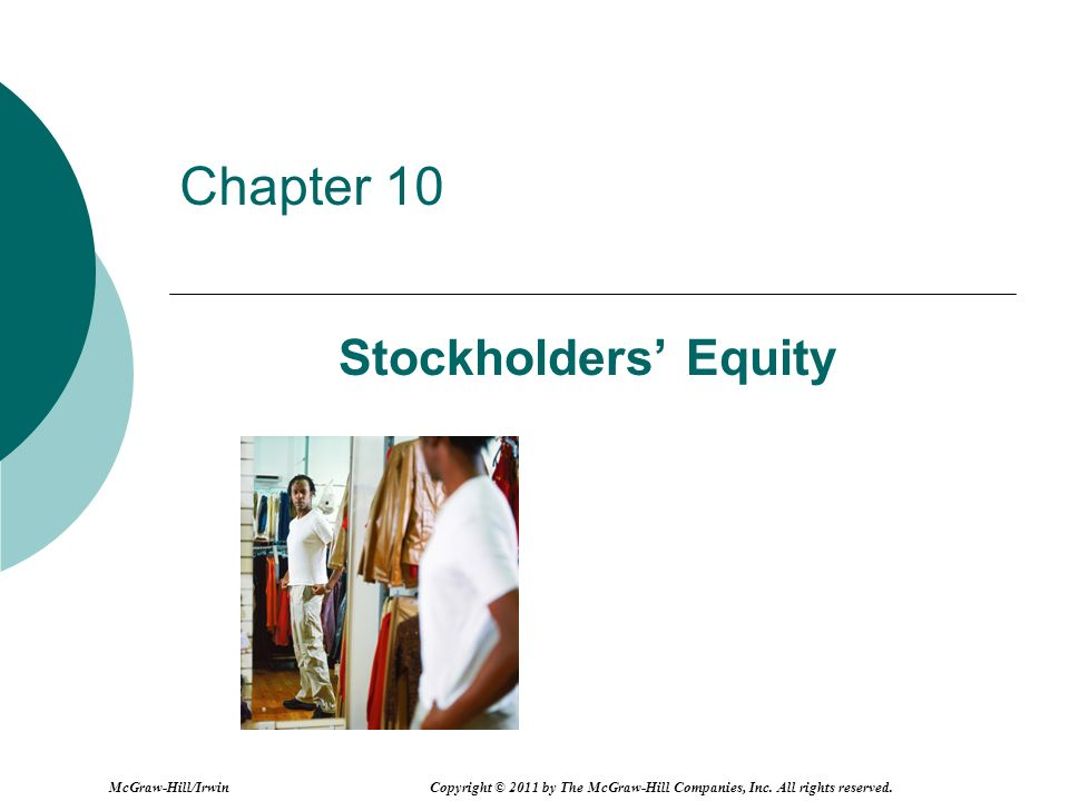 Chapter 10 Stockholders Equity McGraw-Hill/Irwin Copyright © 2011 by The McGraw-Hill Companies, Inc.