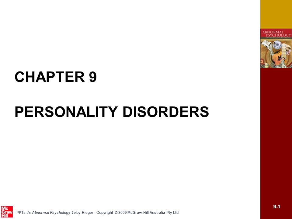 9-12 PPTs t/a Abnormal Psychology 1e by Rieger - Copyright 2009 McGraw-Hill Australia Pty Ltd Personality disorders The aetiology and treatment of specific personality disorders Aetiology of cluster A Longstanding association between Cluster A personality disorders and schizophrenia Genetically based neurological abnormality, with certain environmental inputs predisposes an individual to developing a personality with odd, eccentric, or psychotic features, and in extreme cases schizophrenia Strongest relationship is between schizophrenia and schizotypal and paranoid personality disorder, weaker relationship with schizoid personality disorder Treatment of cluster A Limited empirical evidence Intimacy and mistrust issues make it difficult to develop a relationship with therapist Cognitive-behavioural treatment may be used to enhance self-awareness, social skills, and quality of life Pharmacotherapy, including low dose antipsychotic medication and SSRIs, may be helpful