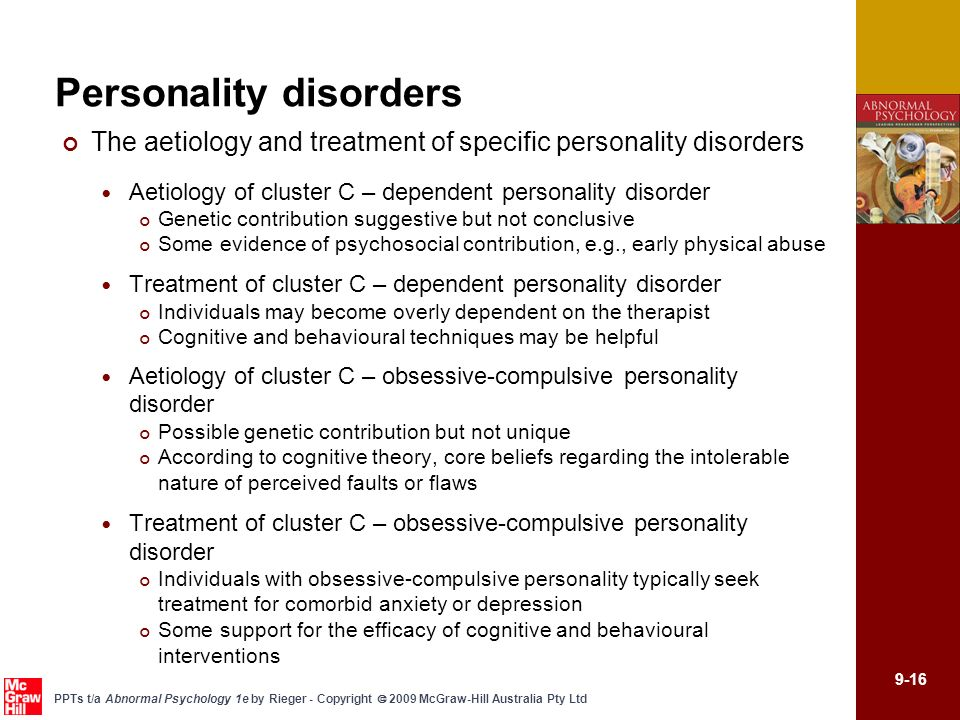 9-16 PPTs t/a Abnormal Psychology 1e by Rieger - Copyright 2009 McGraw-Hill Australia Pty Ltd Personality disorders The aetiology and treatment of spe