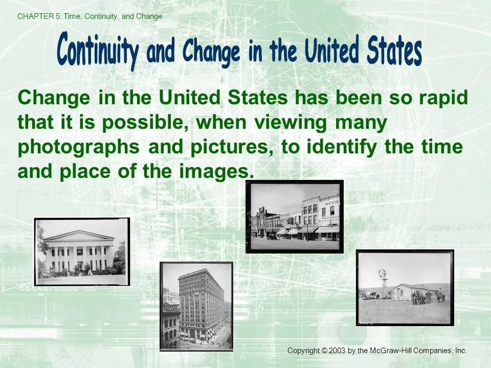 CHAPTER 5: Time, Continuity, and Change Copyright © 2003 by the McGraw-Hill Companies, Inc. Change in the United States has been so rapid that it is p