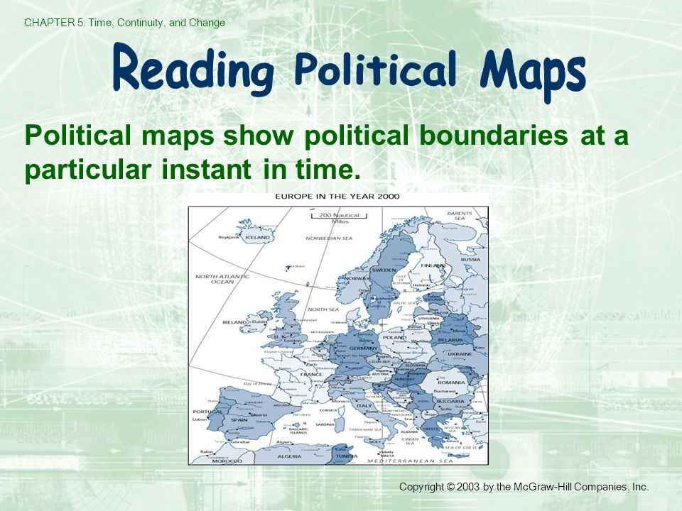 CHAPTER 5: Time, Continuity, and Change Copyright © 2003 by the McGraw-Hill Companies, Inc. Political maps show political boundaries at a particular i