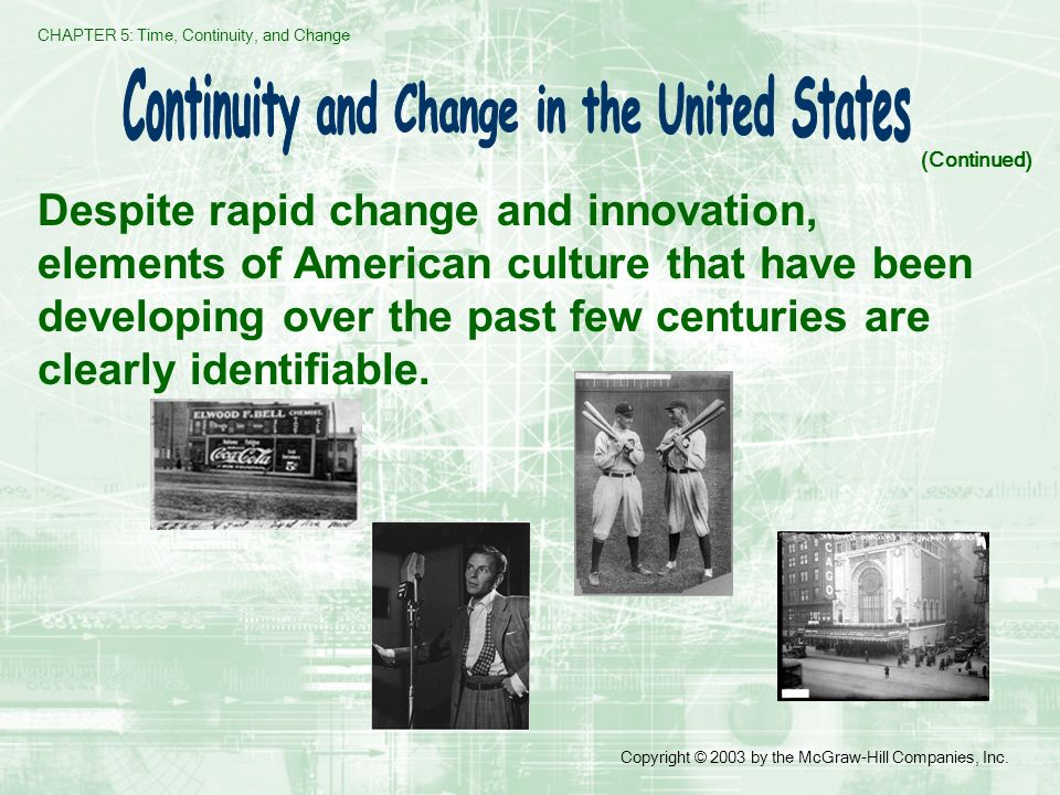 CHAPTER 5: Time, Continuity, and Change Copyright © 2003 by the McGraw-Hill Companies, Inc. Despite rapid change and innovation, elements of American
