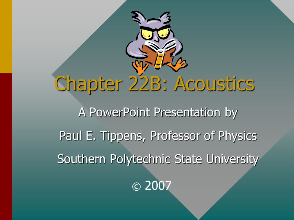 Chapter 22B: Acoustics A PowerPoint Presentation by Paul E.