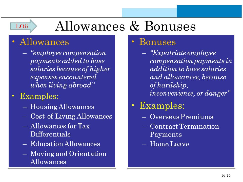 Allowances & Bonuses Allowances – employee compensation payments added to base salaries because of higher expenses encountered when living abroad Exam