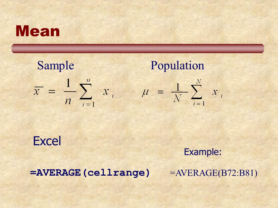 Mean Excel =AVERAGE(cellrange) =AVERAGE(B72:B81) Example: SamplePopulation