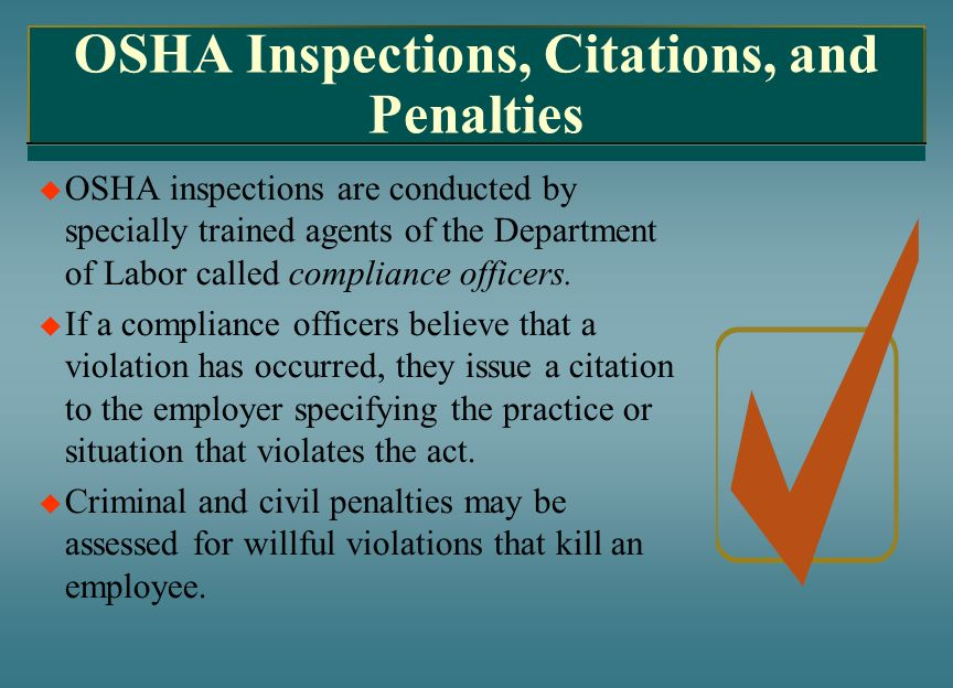 OSHA Inspections, Citations, and Penalties OSHA inspections are conducted by specially trained agents of the Department of Labor called compliance off