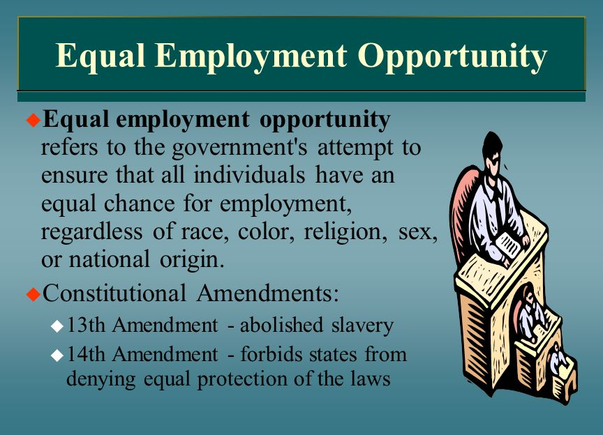 Equal Employment Opportunity Equal employment opportunity refers to the government's attempt to ensure that all individuals have an equal chance for e