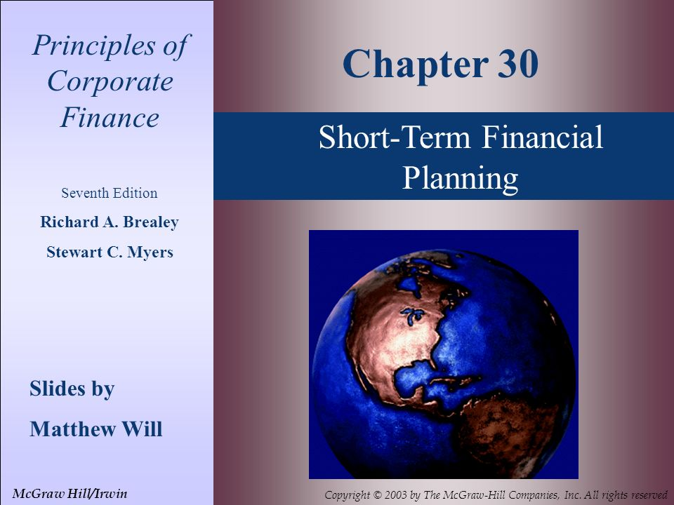 Short-Term Financial Planning Principles of Corporate Finance Seventh Edition Richard A. Brealey Stewart C. Myers Slides by Matthew Will Chapter 30 Mc