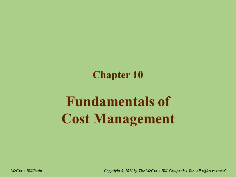Fundamentals of Cost Management Chapter 10 Copyright © 2011 by The McGraw-Hill Companies, Inc.