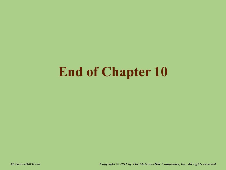 End of Chapter 10 Copyright © 2011 by The McGraw-Hill Companies, Inc.
