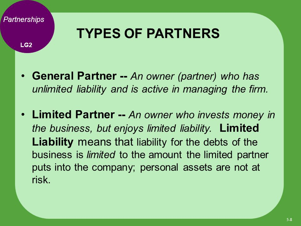 General Partner -- An owner (partner) who has unlimited liability and is active in managing the firm.