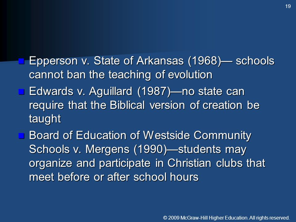 © 2009 McGraw-Hill Higher Education. All rights reserved. Epperson v. State of Arkansas (1968) schools cannot ban the teaching of evolution Epperson v