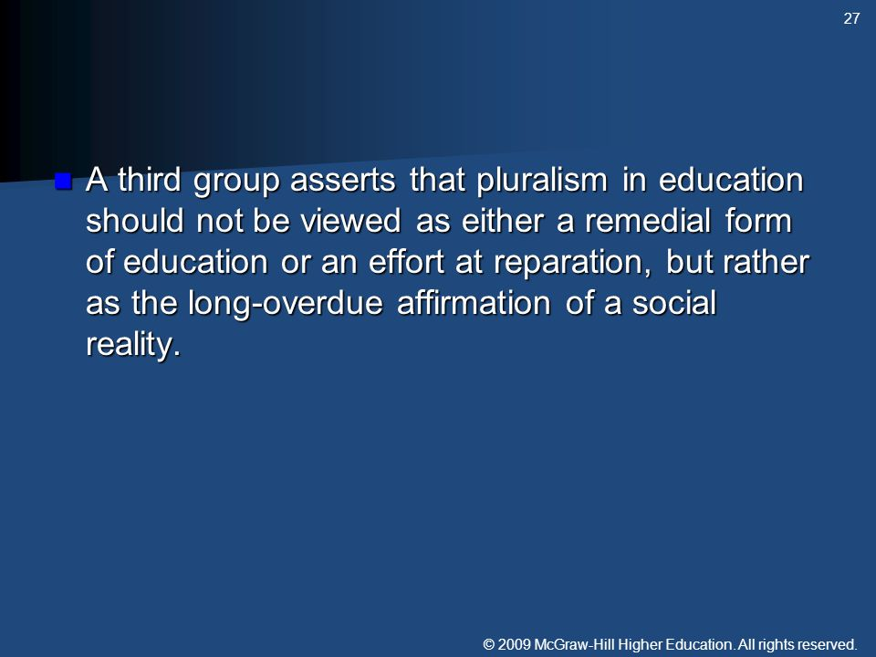 © 2009 McGraw-Hill Higher Education. All rights reserved. A third group asserts that pluralism in education should not be viewed as either a remedial