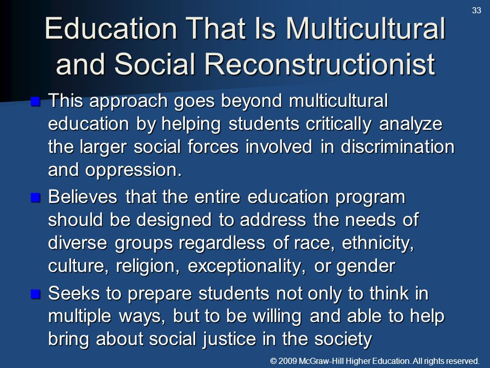 © 2009 McGraw-Hill Higher Education. All rights reserved. Education That Is Multicultural and Social Reconstructionist This approach goes beyond multi