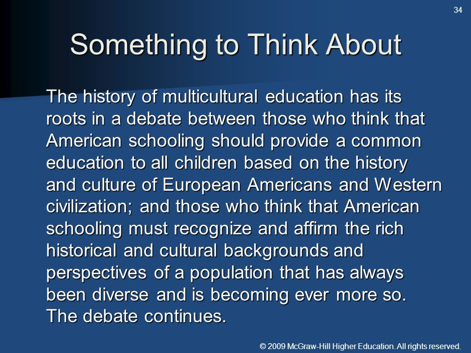 © 2009 McGraw-Hill Higher Education. All rights reserved. Something to Think About The history of multicultural education has its roots in a debate be